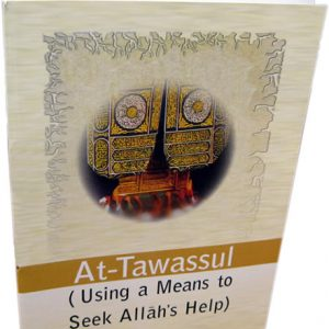 At-Tawassul (Using A Means to seek Allah Help)