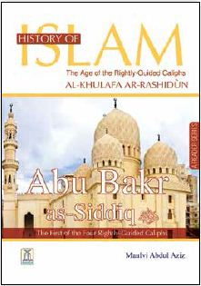 History of Islam_ Rightly Guided Caliphs(Al-Khulafa ArRashidun)- Abu Bakar As Siddiq by Maulvi Abdul Aziz