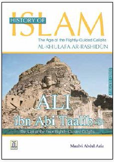 History of Islam_ Rightly Guided Caliphs(Al-Khulafa ArRashidun)- Ali Ibn Abi Talib by Maulvi Abdul Aziz