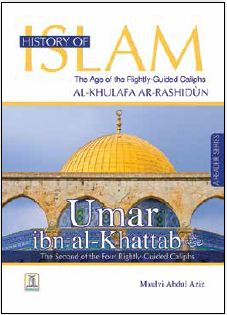 History of Islam_ Rightly Guided Caliphs(Al-Khulafa ArRashidun)- Umar Ibn al Khattab by Maulvi Abdul Aziz
